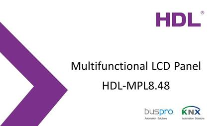 Multifunctional LCD Panel HDL-MPL8.48. LCD Panel Description The HDL-MPL8.48 series is a new generation of wall mounted switch, with a total of 8 metal.