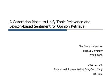 A Generation Model to Unify Topic Relevance and Lexicon-based Sentiment for Opinion Retrieval Min Zhang, Xinyao Ye Tsinghua University SIGIR 2008 2009.