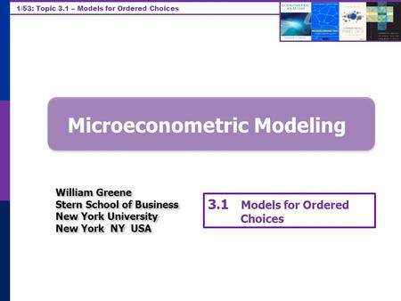1/53: Topic 3.1 – Models for Ordered Choices Microeconometric Modeling William Greene Stern School of Business New York University New York NY USA William.