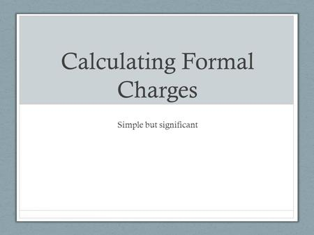 Calculating Formal Charges Simple but significant.