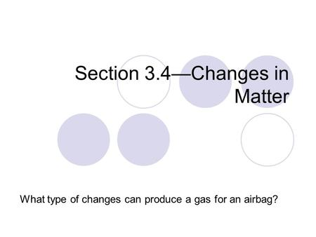 Section 3.4—Changes in Matter What type of changes can produce a gas for an airbag?
