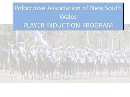 Polocrosse Association of New South Wales PLAYER INDUCTION PROGRAM.