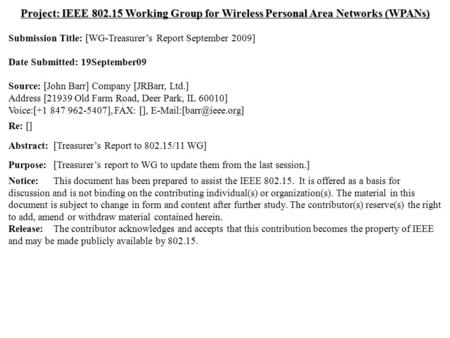 Doc.: IEEE 802.15-09/0632r1/11-09/0993r0 Submission September 2009 Dr. John R. Barr, JRBarr, Ltd.Slide 1 Project: IEEE 802.15 Working Group for Wireless.