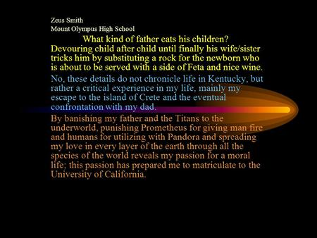 Zeus Smith Mount Olympus High School What kind of father eats his children? Devouring child after child until finally his wife/sister tricks him by substituting.