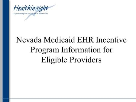 Nevada Medicaid EHR Incentive Program Information for Eligible Providers.
