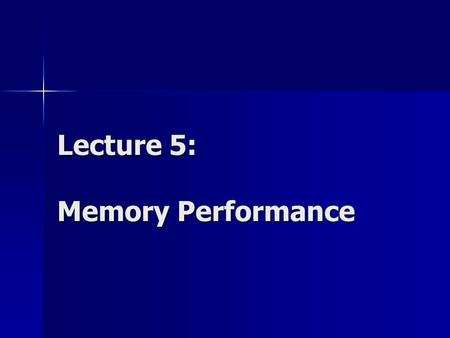 Lecture 5: Memory Performance. Types of Memory Registers L1 cache L2 cache L3 cache Main Memory Local Secondary Storage (local disks) Remote Secondary.