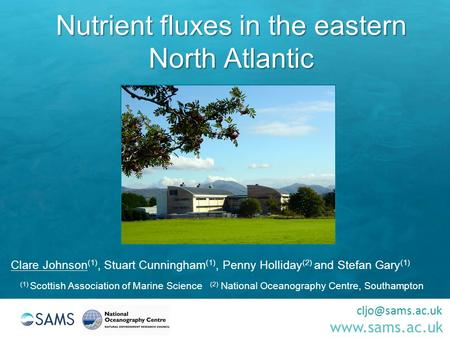Nutrient fluxes in the eastern North Atlantic Clare Johnson (1), Stuart Cunningham (1), Penny Holliday (2) and Stefan Gary.