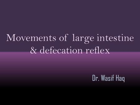 Movements of large intestine & defecation reflex Dr. Wasif Haq.