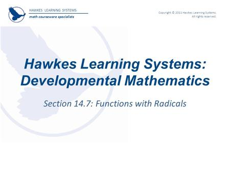 HAWKES LEARNING SYSTEMS math courseware specialists Copyright © 2011 Hawkes Learning Systems. All rights reserved. Hawkes Learning Systems: Developmental.