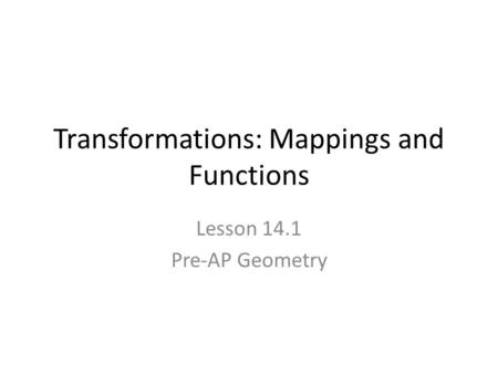 Transformations: Mappings and Functions Lesson 14.1 Pre-AP Geometry.