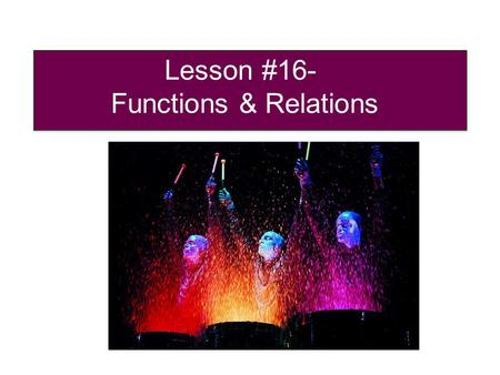 Lesson #16- Functions & Relations Meet Mr. Function Meet Mrs. Relation Relation Function.