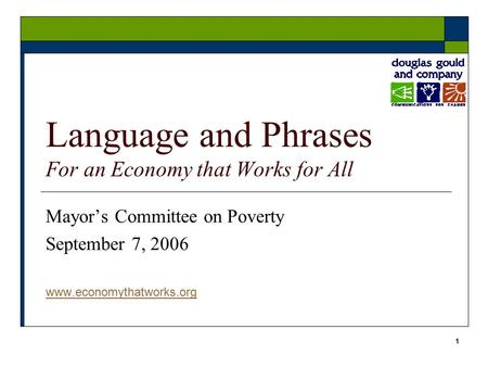 1 Language and Phrases For an Economy that Works for All Mayor's Committee on Poverty September 7, 2006 www.economythatworks.org.