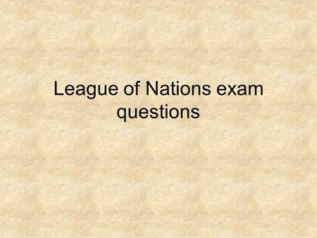 "League of Nations exam questions. Exam Question Source A is taken from ""Modern World History"". The setting up of the League of Nations was written into."