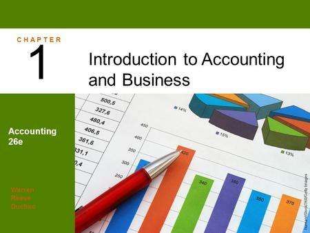 Warren Reeve Duchac Accounting 26e Introduction to Accounting and Business 1 C H A P T E R human/iStock/360/Getty Images.