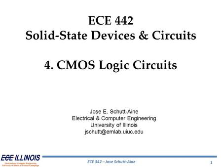 ECE 342 – Jose Schutt-Aine ECE 442 Solid-State Devices & Circuits 4. CMOS Logic Circuits Jose E. Schutt-Aine Electrical & Computer Engineering University.