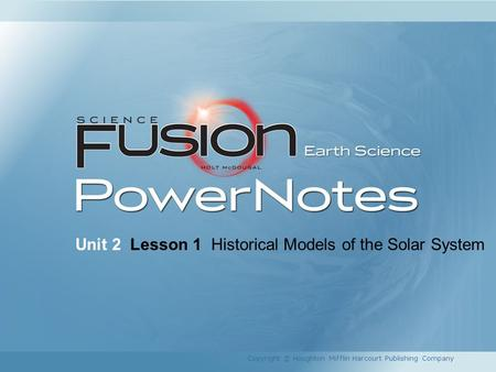 Unit 2 Lesson 1 Historical Models of the Solar System Copyright © Houghton Mifflin Harcourt Publishing Company.
