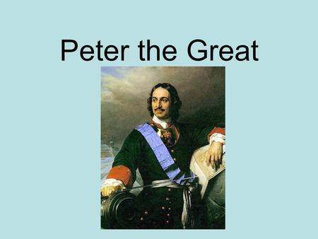 absolutism and peter the great Many monarchs, particularly those of european descent, employed the flourishing absolutist philosophy during their reign in the seventeenth century.