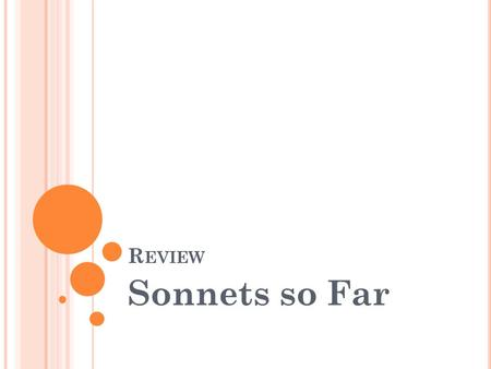 R EVIEW Sonnets so Far. W HOSO L IST TO H UNT Sir Thomas Wyatt.