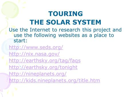TOURING THE SOLAR SYSTEM Use the Internet to research this project and use the following websites as a place to start: