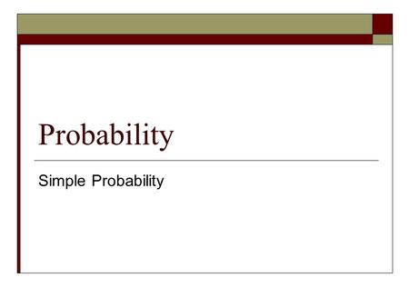 Probability Simple Probability.  The _________ of an event is a number between 0 and 1 that indicates the likelihood the even will occur.  An even that.
