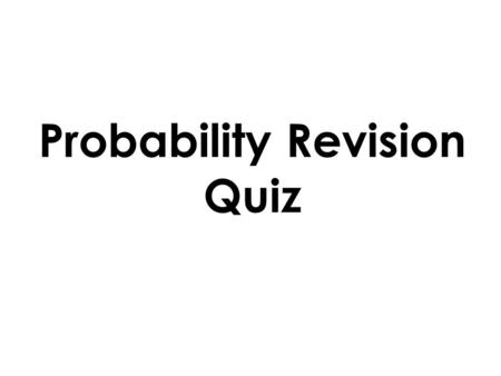 "Probability Revision Quiz. ""I roll a normal dice and get a 7"" This event is: Impossible a) b) c) d) Unlikely Even Chance Certain L3."