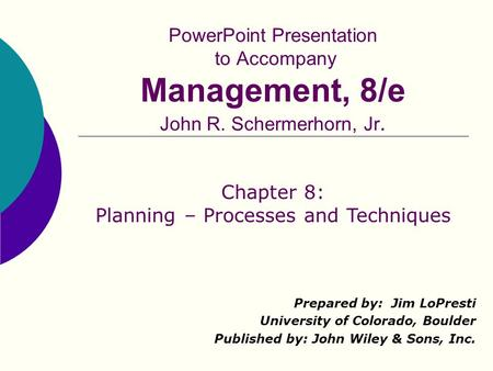 PowerPoint Presentation to Accompany Management, 8/e John R. Schermerhorn, Jr. Prepared by: Jim LoPresti University of Colorado, Boulder Published by: