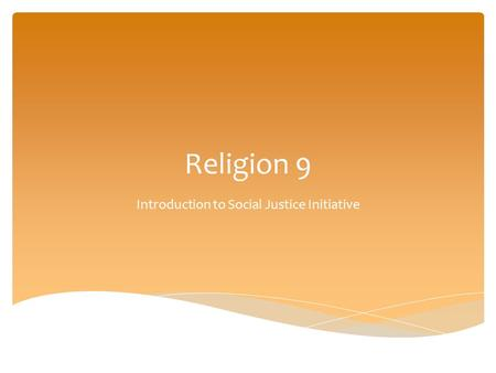 Religion 9 Introduction to Social Justice Initiative.