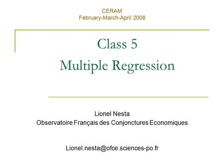 Class 5 Multiple Regression CERAM February-March-April 2008 Lionel Nesta Observatoire Français des Conjonctures Economiques