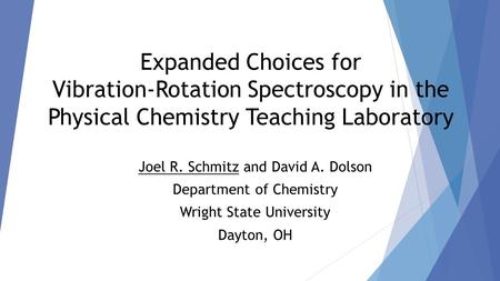 Expanded Choices for Vibration-Rotation Spectroscopy in the Physical Chemistry Teaching Laboratory Joel R. Schmitz and David A. Dolson Department of Chemistry.