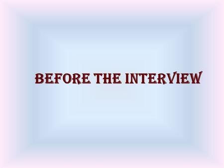 Before the Interview. Résumé and Portfolio Read the Job advertisement and make a list of selection criteria Read the Job advertisement and make a list.