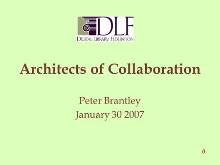 Architects of Collaboration Peter Brantley January 30 2007 0.