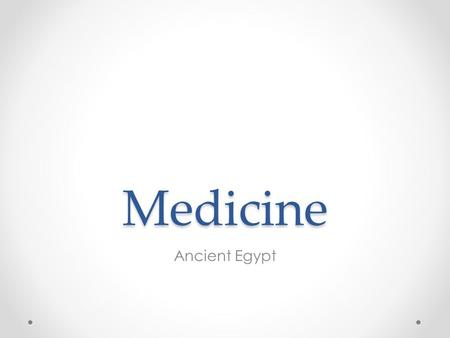 Medicine Ancient Egypt. Medicine Practice of mummification taught Egyptians about human anatomy They understood: That injury to the brain could affect.