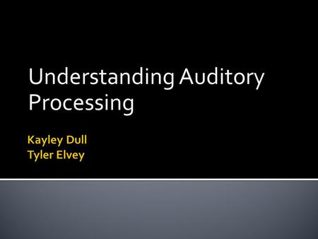 Understanding Auditory Processing.  Referred to as those internal processes that a person uses to make sense out of auditory messages.  Has been described.