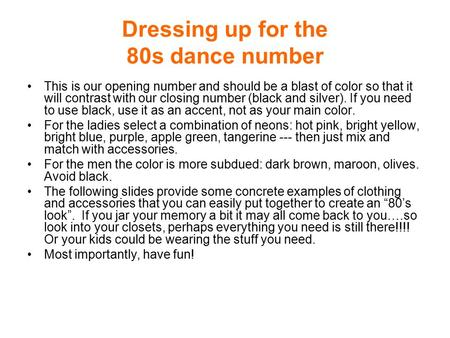 Dressing up for the 80s dance number This is our opening number and should be a blast of color so that it will contrast with our closing number (black.
