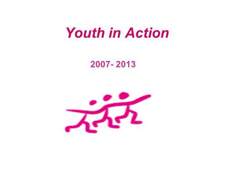 Youth in Action 2007- 2013. Youth in Action supports providing competencies for young people contributes to the Lisbon strategy builds on the previous.
