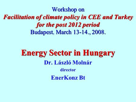 Workshop on Facilitation of climate policy in CEE and Turkey for the post 2012 period BudapestMarch 13-14., 2008. Workshop on Facilitation of climate policy.