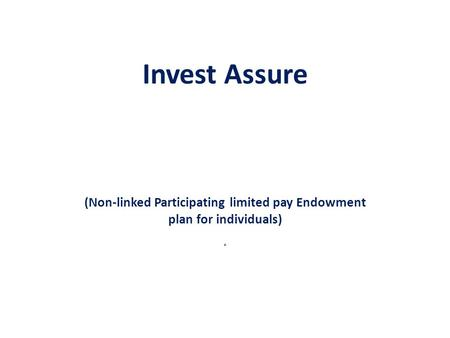 Invest Assure (Non-linked Participating limited pay Endowment plan for individuals) ·