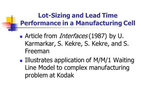 Lot-Sizing and Lead Time Performance in a Manufacturing Cell Article from Interfaces (1987) by U. Karmarkar, S. Kekre, S. Kekre, and S. Freeman Illustrates.