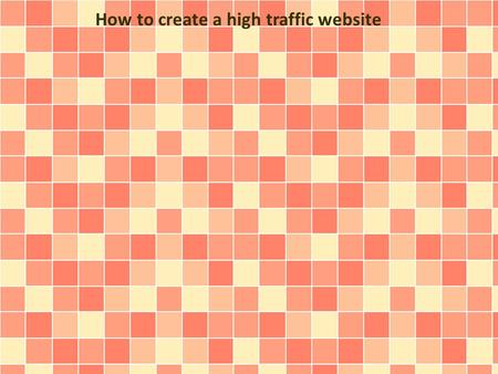 How to create a high traffic website. Ok, so your site is now live and you still haven't seen any traffic whatsoever to your website. Although getting.