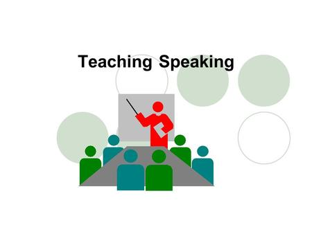 Teaching Speaking. 2 Teaching Objectives By the end of this unit, Ss will be able to: 1. know the principles for teaching speaking 2. know the types of.