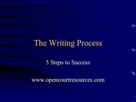 The Writing Process 5 Steps to Success www.opencourtresources.com.