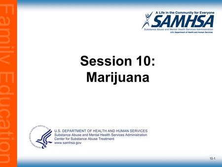 Family Education 10-1 Session 10: Marijuana. Family Education Matrix IOP10-2 The Importance of Total Abstinence  Abstinence from all substances that.