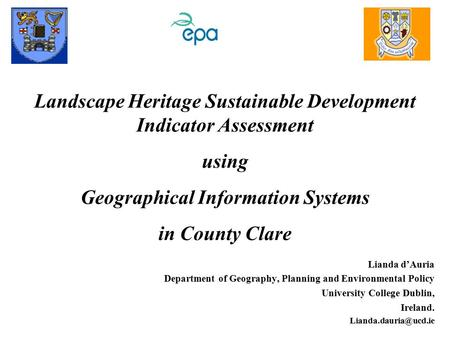 Landscape Heritage Sustainable Development Indicator Assessment using Geographical Information Systems in County Clare Lianda d'Auria Department of Geography,