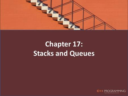 Chapter 17: Stacks and Queues. Objectives In this chapter, you will: – Learn about stacks – Examine various stack operations – Learn how to implement.