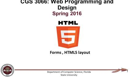 Department of Computer Science, Florida State University CGS 3066: Web Programming and Design Spring 2016 1 Forms, HTML5 layout.