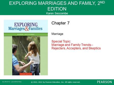 EXPLORING MARRIAGES AND FAMILY, 2 ND EDITION Karen Seccombe © 2015, 2012 by Pearson Education, Inc. All rights reserved. Chapter 7 Marriage Special Topic:
