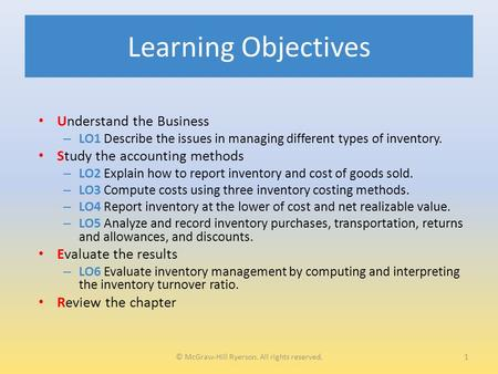 Learning Objectives Understand the Business – LO1 Describe the issues in managing different types of inventory. Study the accounting methods – LO2 Explain.