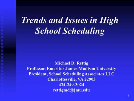 1 Michael D. Rettig Professor, Emeritus James Madison University President, School Scheduling Associates LLC Charlottesville, VA 22903 434-249-3024