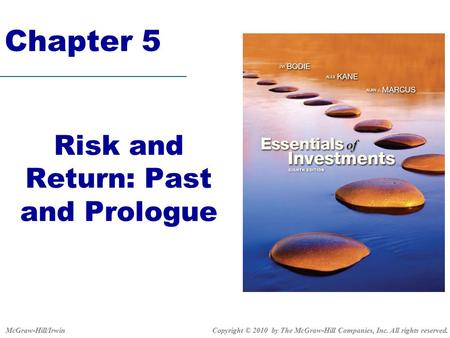 Chapter 5 Risk and Return: Past and Prologue Copyright © 2010 by The McGraw-Hill Companies, Inc. All rights reserved.McGraw-Hill/Irwin.