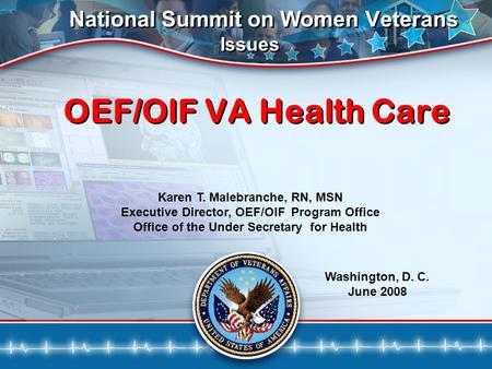 National Summit on Women Veterans Issues OEF/OIF VA Health Care National Summit on Women Veterans Issues OEF/OIF VA Health Care Karen T. Malebranche, RN,